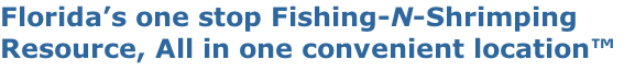 Florida's one stop Fishing-N-Shrimping Resource, All in one convenient location…